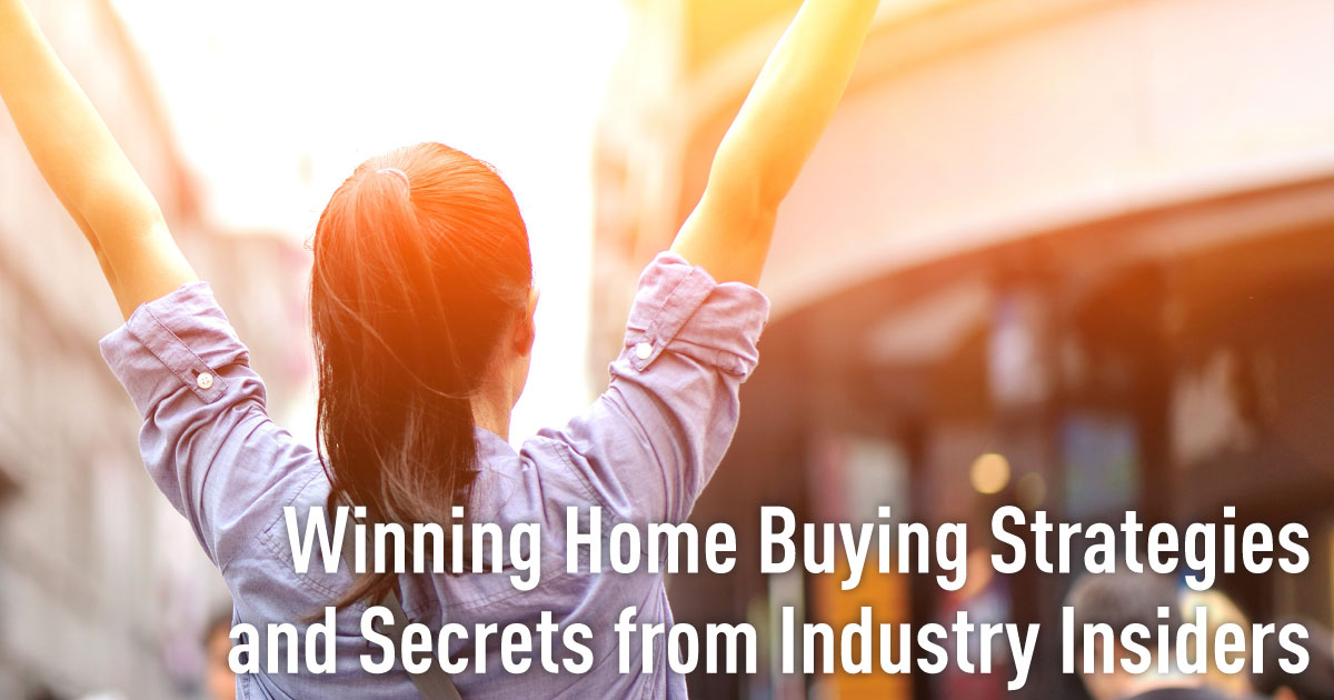 7 Winning Home Buying Strategies and Secrets From Real Estate Insiders!