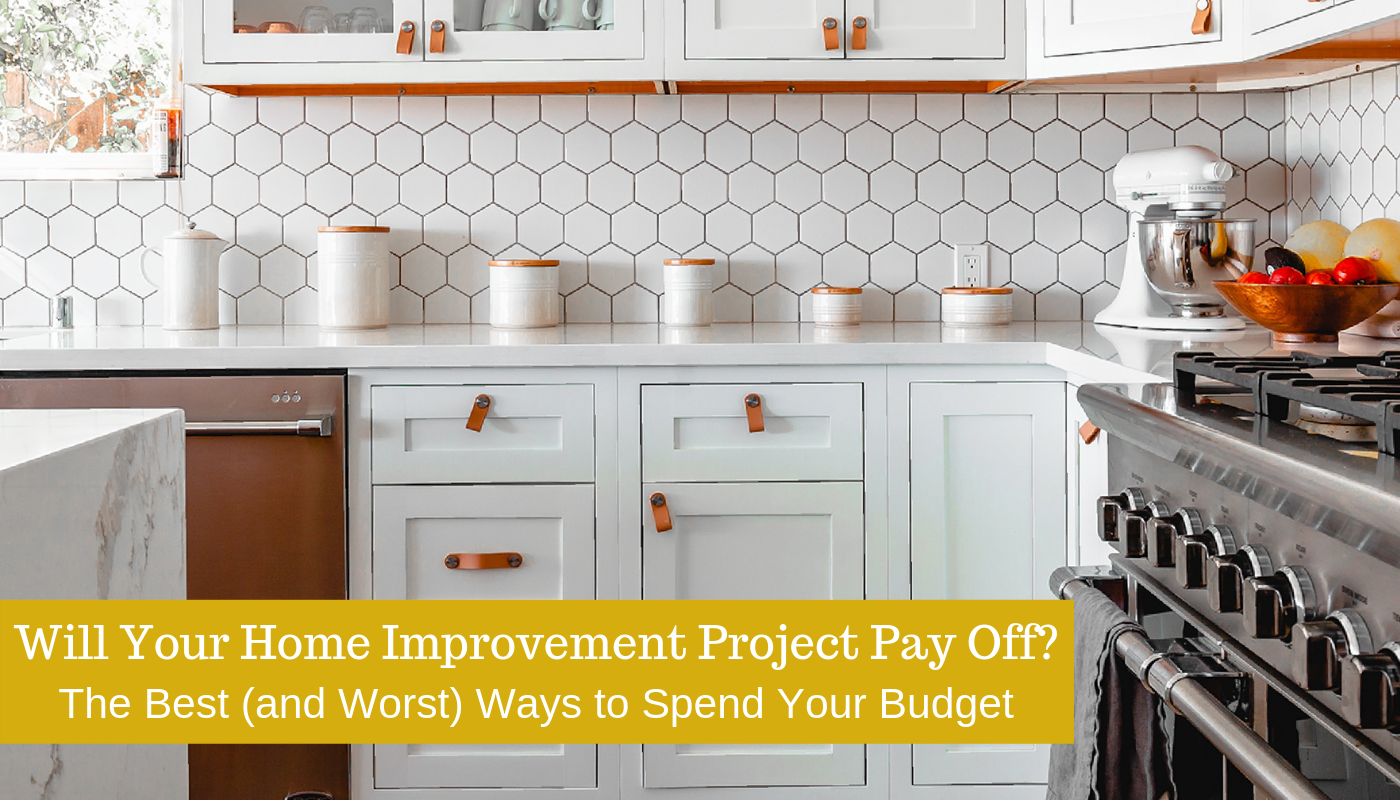 Will Your Home Improvement Project Pay Off? Here's The Best (and Worst) Ways to Spend Your Budget